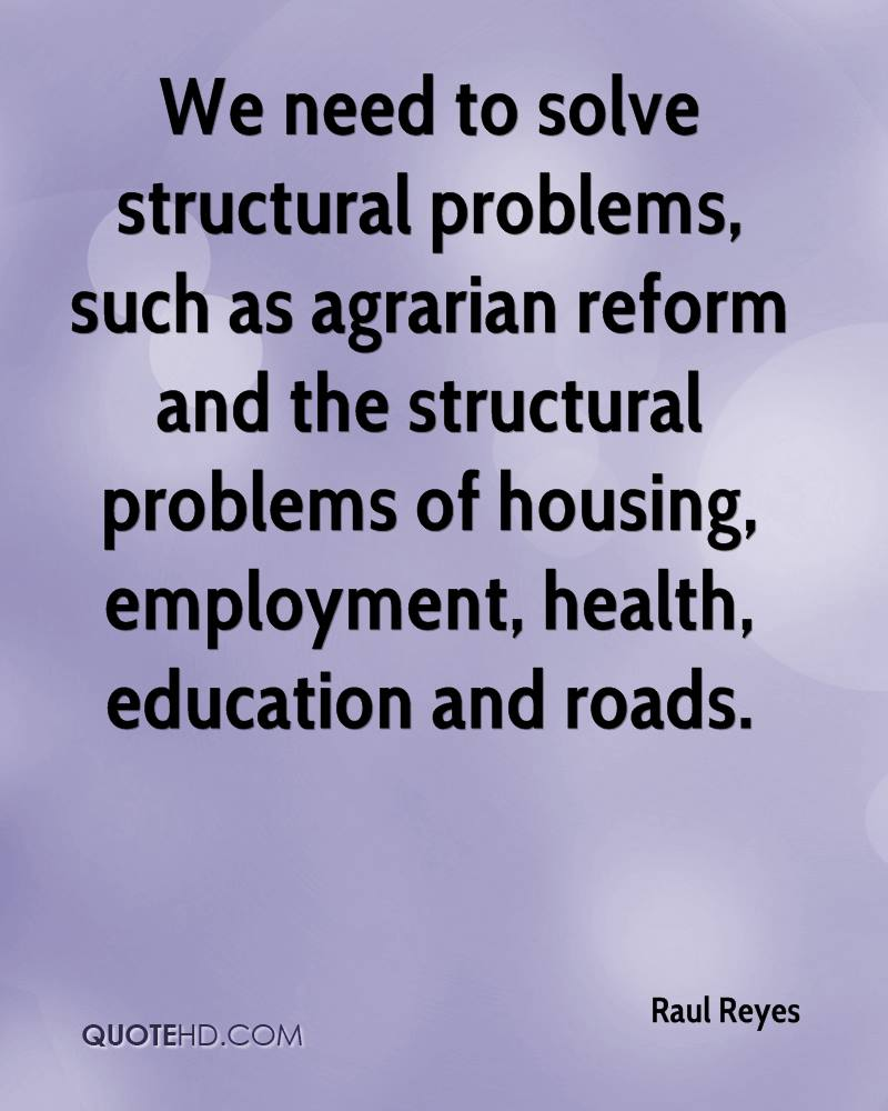 We need to solve structural problems, such as agrarian reform and the structural problems of housing, employment, health, education and roads.