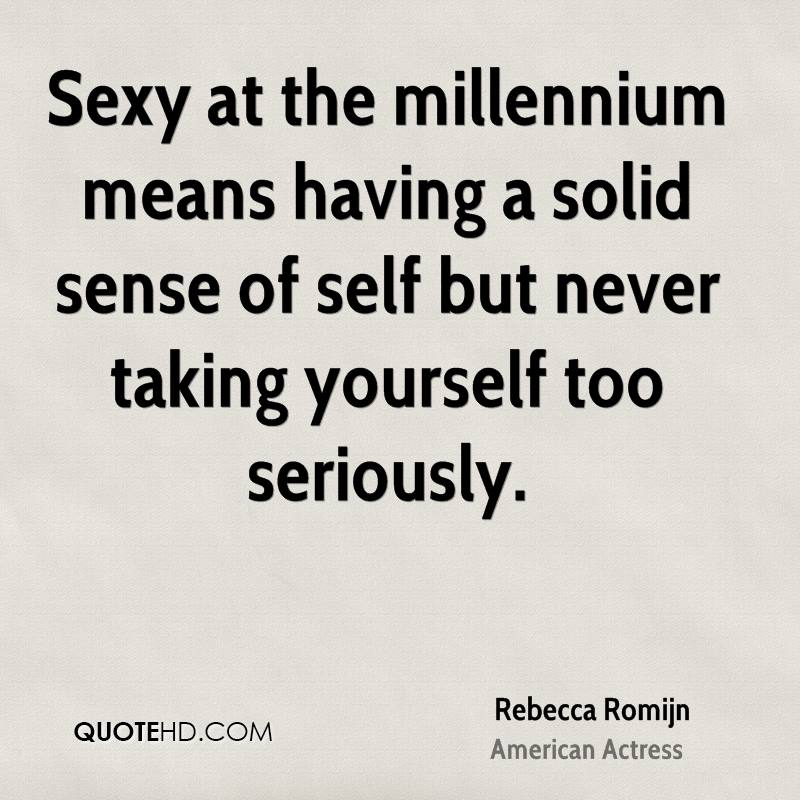 Sexy at the millennium means having a solid sense of self but never taking yourself too seriously.