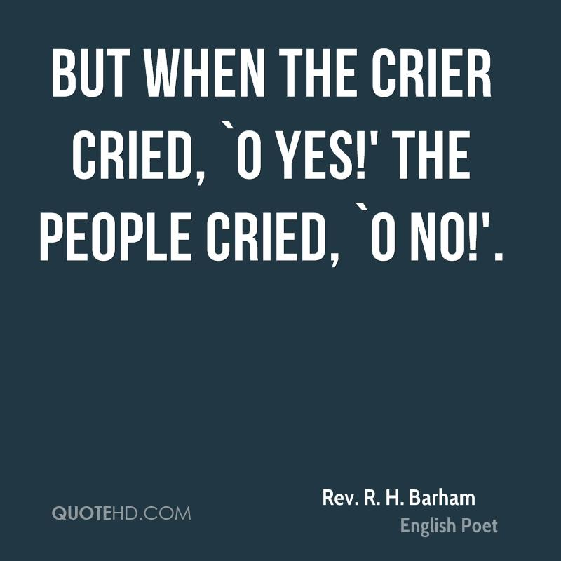 But when the Crier cried, `O Yes!' the people cried, `O No!'.