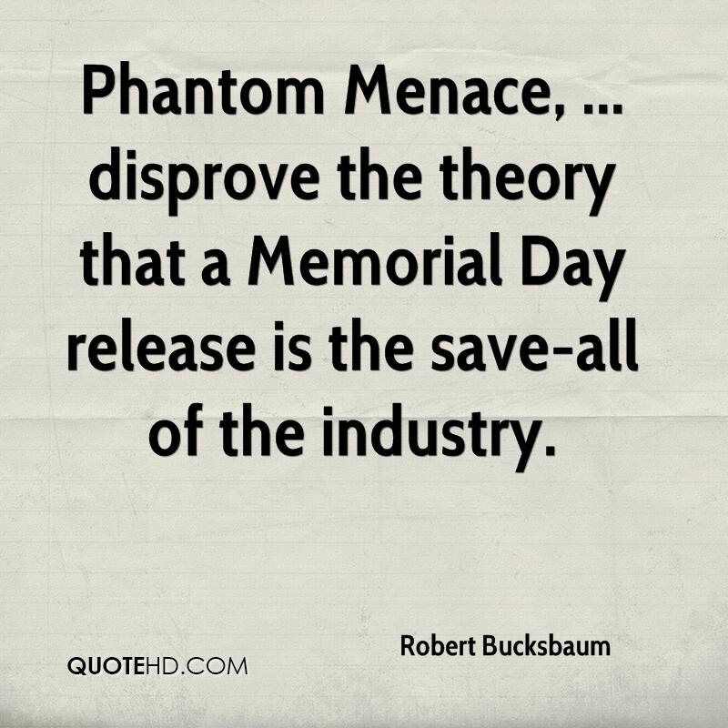 Phantom Menace, ... disprove the theory that a Memorial Day release is the save-all of the industry.