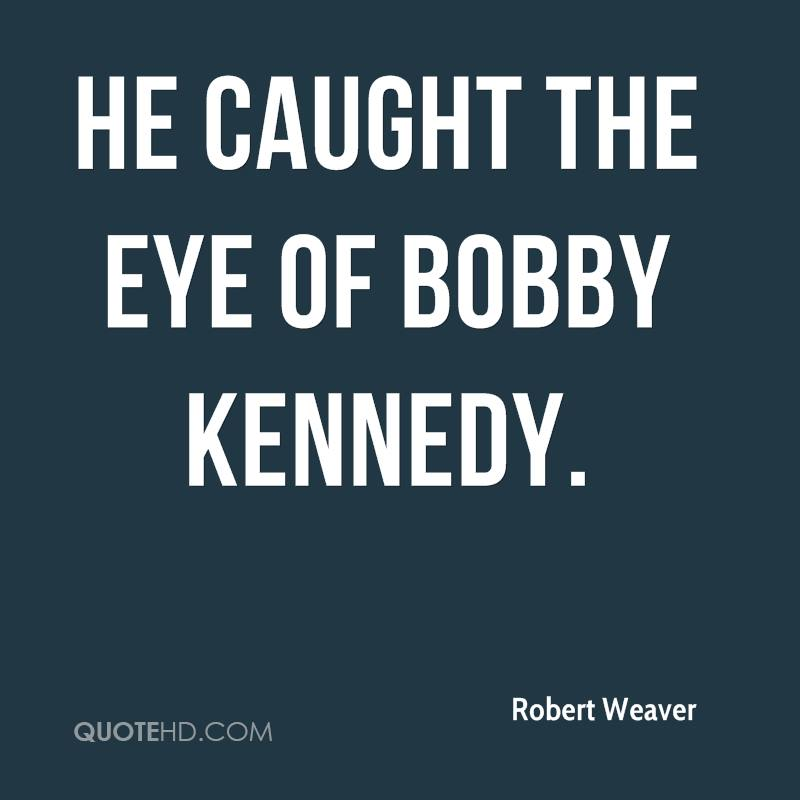 He caught the eye of Bobby Kennedy.