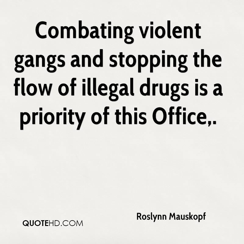 Combating violent gangs and stopping the flow of illegal drugs is a priority of this Office.