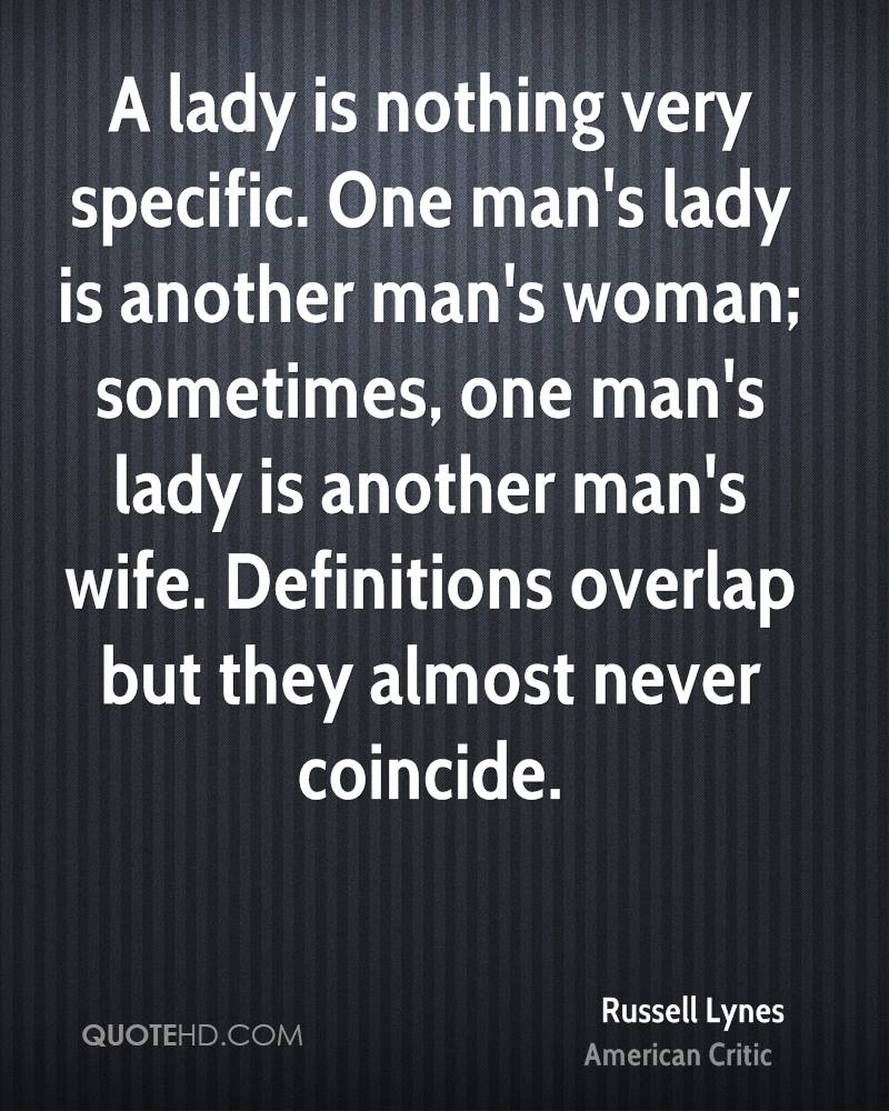 A lady is nothing very specific. One man's lady is another man's woman; sometimes, one man's lady is another man's wife. Definitions overlap but they almost never coincide.