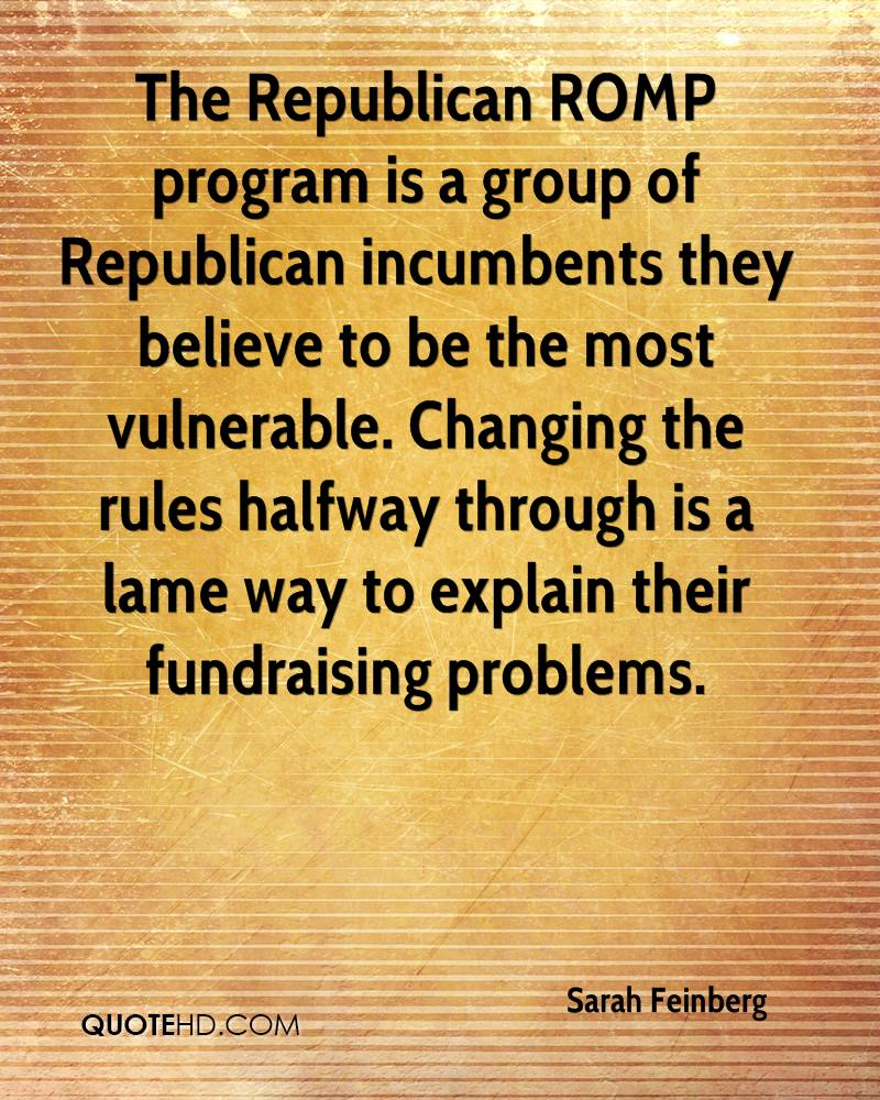The Republican ROMP program is a group of Republican incumbents they believe to be the most vulnerable. Changing the rules halfway through is a lame way to explain their fundraising problems.