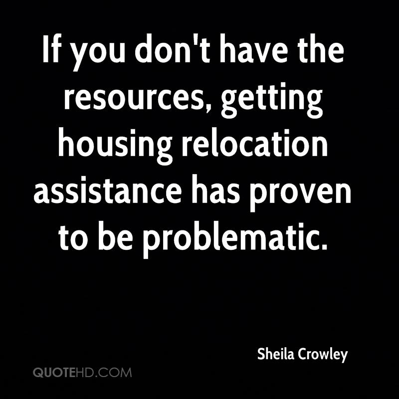 If you don't have the resources, getting housing relocation assistance has proven to be problematic.