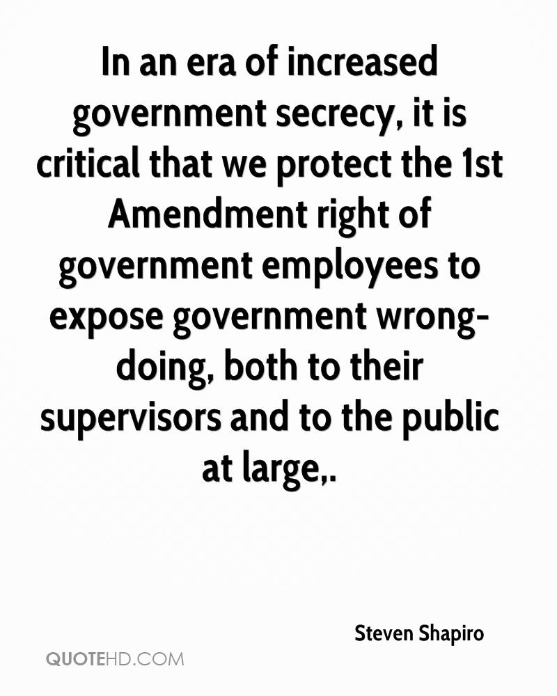 In an era of increased government secrecy, it is critical that we protect the 1st Amendment right of government employees to expose government wrong-doing, both to their supervisors and to the public at large.