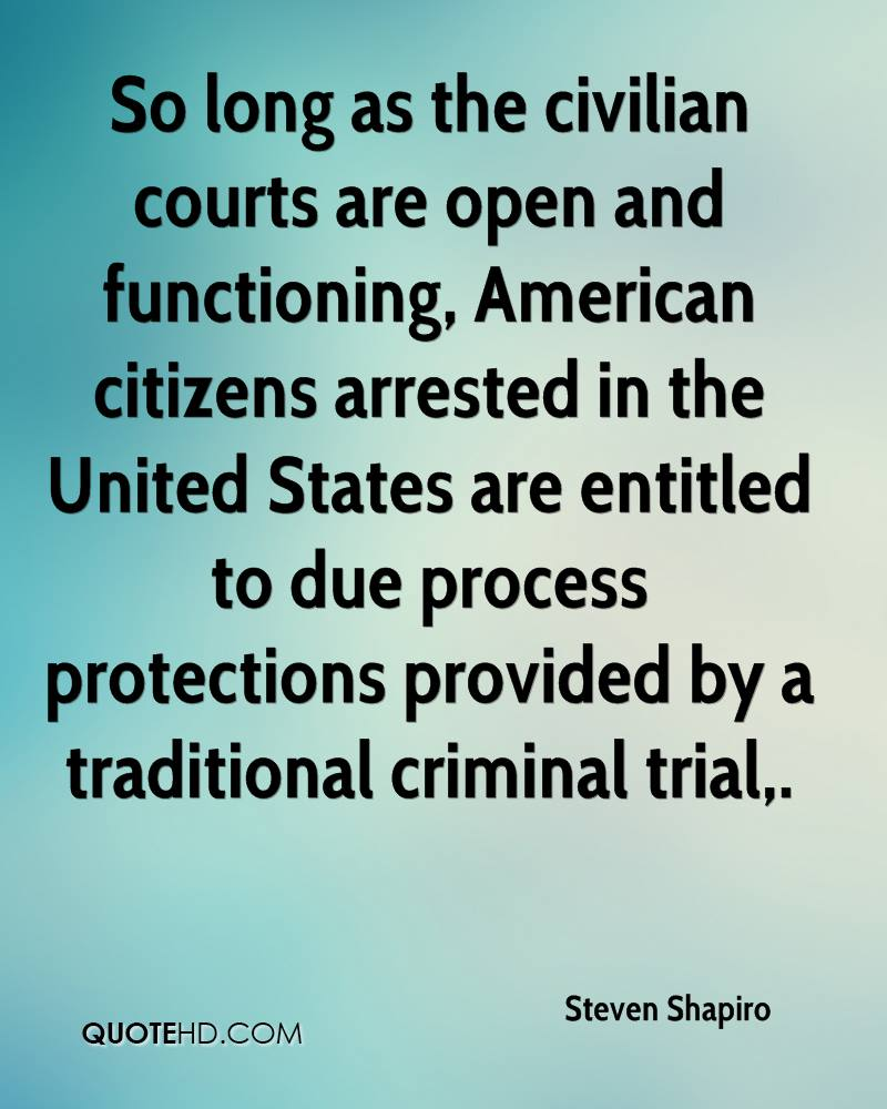So long as the civilian courts are open and functioning, American citizens arrested in the United States are entitled to due process protections provided by a traditional criminal trial.