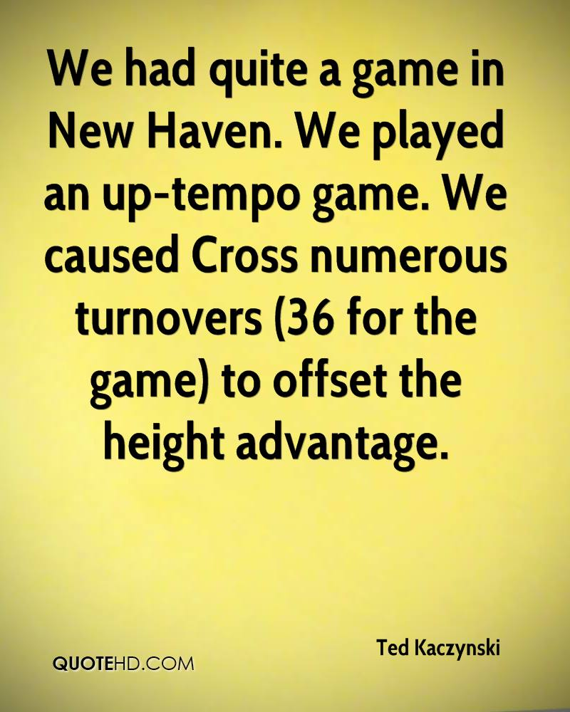 We had quite a game in New Haven. We played an up-tempo game. We caused Cross numerous turnovers (36 for the game) to offset the height advantage.