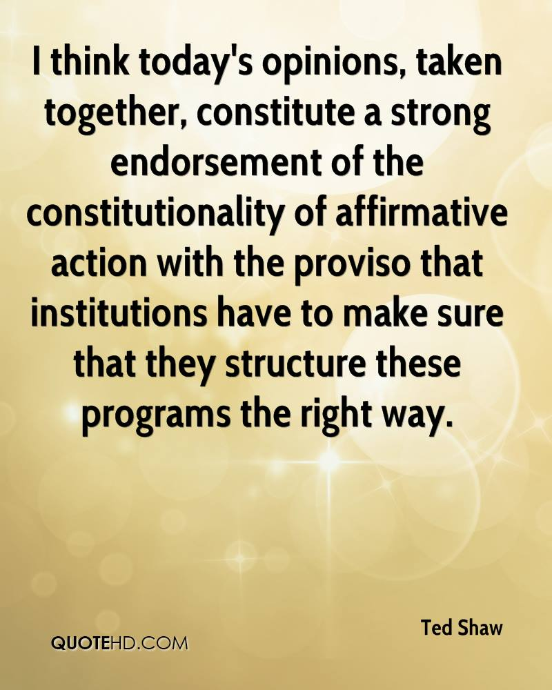 I think today's opinions, taken together, constitute a strong endorsement of the constitutionality of affirmative action with the proviso that institutions have to make sure that they structure these programs the right way.