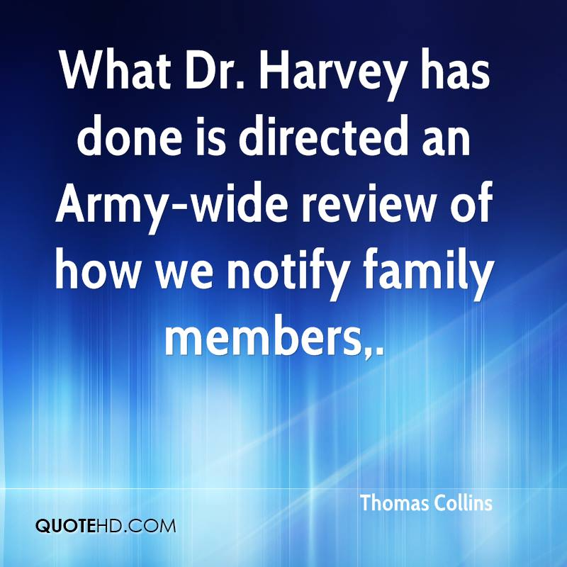 What Dr. Harvey has done is directed an Army-wide review of how we notify family members.
