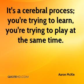 Aaron McKie - It's a cerebral process; you're trying to learn, you're trying to play at the same time.