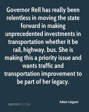 Adam Liegeot - Governor Rell has really been relentless in moving the state forward in making unprecedented investments in transportation whether it be rail, highway, bus. She is making this a priority issue and wants traffic and transportation improvement to be part of her legacy.