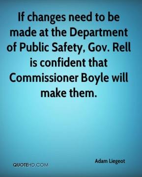 Adam Liegeot - If changes need to be made at the Department of Public Safety, Gov. Rell is confident that Commissioner Boyle will make them.