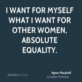 I want for myself what I want for other women, absolute equality.