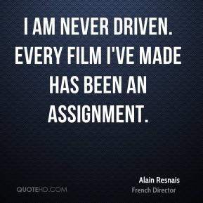 I am never driven. Every film I've made has been an assignment.