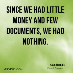 Since we had little money and few documents, we had nothing.