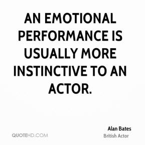 An emotional performance is usually more instinctive to an actor.