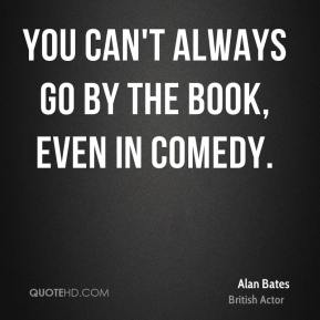 Alan Bates - You can't always go by the book, even in comedy.