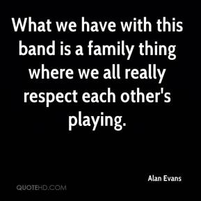 Alan Evans - What we have with this band is a family thing where we all really respect each other's playing.