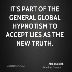 It's part of the general global hypnotism to accept lies as the new truth.