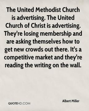 The United Methodist Church is advertising. The United Church of Christ is advertising. They're losing membership and are asking themselves how to get new crowds out there. It's a competitive market and they're reading the writing on the wall.