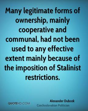 Many legitimate forms of ownership, mainly cooperative and communal, had not been used to any effective extent mainly because of the imposition of Stalinist restrictions.