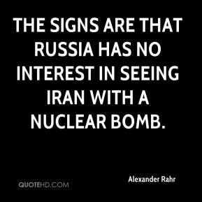 Alexander Rahr - The signs are that Russia has no interest in seeing Iran with a nuclear bomb.