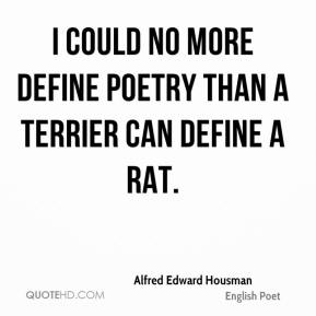 I could no more define poetry than a terrier can define a rat.