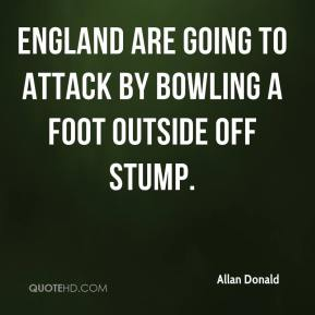 Allan Donald - England are going to attack by bowling a foot outside off stump.