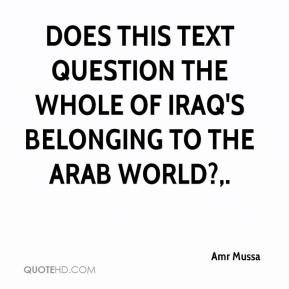 Amr Mussa - Does this text question the whole of Iraq's belonging to the Arab world?.
