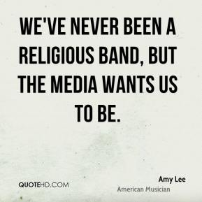 We've never been a religious band, but the media wants us to be.