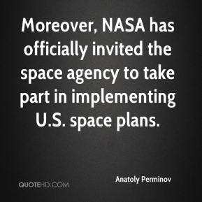 Anatoly Perminov - Moreover, NASA has officially invited the space agency to take part in implementing U.S. space plans.
