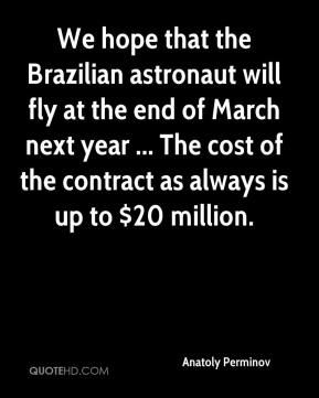 Anatoly Perminov - We hope that the Brazilian astronaut will fly at the end of March next year ... The cost of the contract as always is up to $20 million.