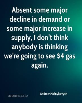 Andrew Melnykovych - Absent some major decline in demand or some major increase in supply, I don't think anybody is thinking we're going to see $4 gas again.
