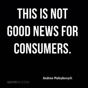 Andrew Melnykovych - This is not good news for consumers.