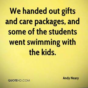 Andy Neary - We handed out gifts and care packages, and some of the students went swimming with the kids.