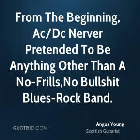 From The Beginning, Ac/Dc Nerver Pretended To Be Anything Other Than A No-Frills,No Bullshit Blues-Rock Band.