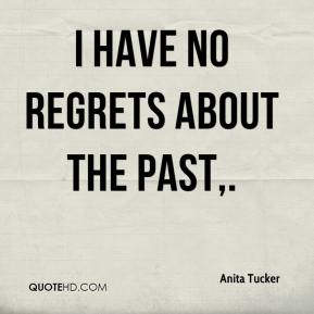 I have no regrets about the past.