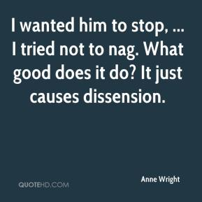 Anne Wright - I wanted him to stop, ... I tried not to nag. What good does it do? It just causes dissension.