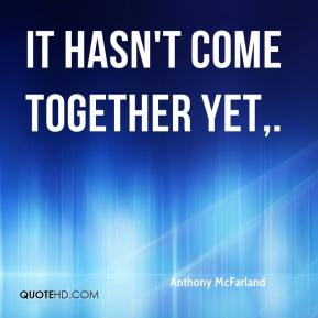 Anthony McFarland - It hasn't come together yet.