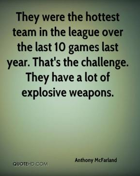 Anthony McFarland - They were the hottest team in the league over the last 10 games last year. That's the challenge. They have a lot of explosive weapons.