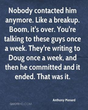 Nobody contacted him anymore. Like a breakup. Boom, it's over. You're talking to these guys once a week. They're writing to Doug once a week, and then he committed and it ended. That was it.