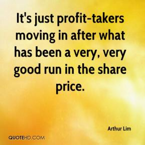 Arthur Lim - It's just profit-takers moving in after what has been a very, very good run in the share price.
