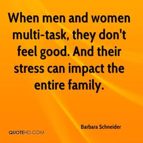 When men and women multi-task, they don't feel good. And their stress can impact the entire family.