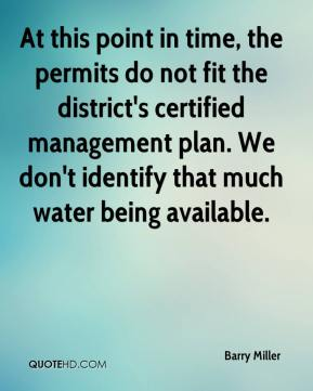 Barry Miller - At this point in time, the permits do not fit the district's certified management plan. We don't identify that much water being available.