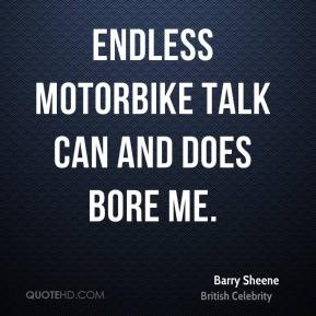 Barry Sheene - Endless motorbike talk can and does bore me.