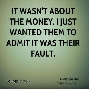 It wasn't about the money. I just wanted them to admit it was their fault.