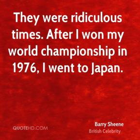 Barry Sheene - They were ridiculous times. After I won my world championship in 1976, I went to Japan.