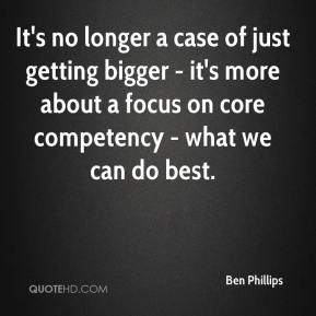 It's no longer a case of just getting bigger - it's more about a focus on core competency - what we can do best.