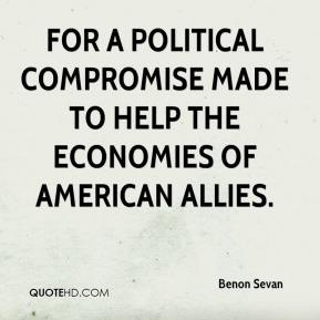 Benon Sevan - for a political compromise made to help the economies of American allies.